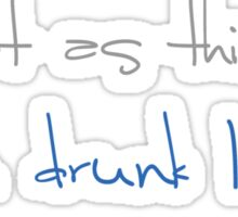 I'm not as think as you drunk I am Sticker