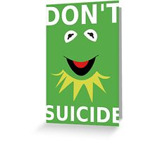 Don't Kermit Suicide Greeting Card
