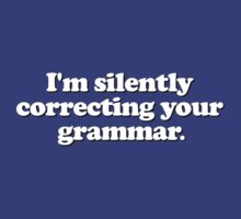 Funny - I'm silently correcting your grammar by robotface