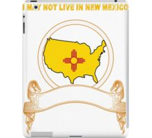NOT LIVING IN New Mexico But Made In New Mexico iPad Case/Skin