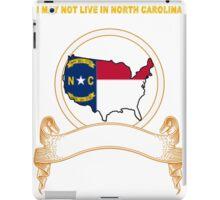 NOT LIVING IN North Carolina But Made In North Carolina iPad Case/Skin