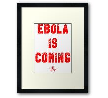 EBOLA IS COMING Framed Print