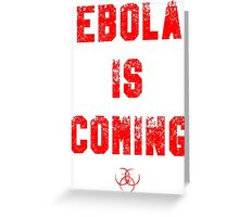 EBOLA IS COMING Greeting Card