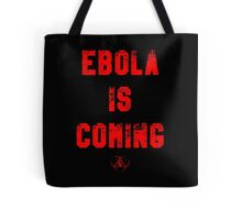EBOLA IS COMING Tote Bag