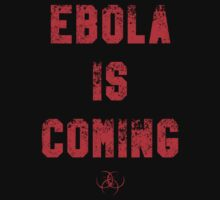 EBOLA IS COMING by hypetees