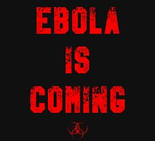 EBOLA IS COMING T-Shirt