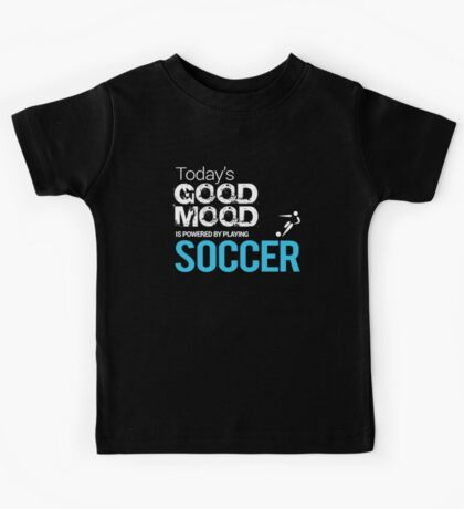 Today's Good Mood Is Powered by Playing Soccer Kids Tee