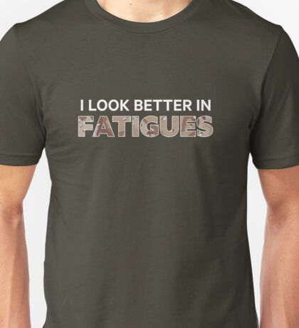 I Look Better in Fatigues — Desert pattern Unisex T-Shirt