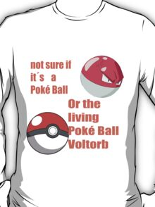 pokemon not sure voltorb or pokeball? T-Shirt