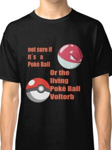 pokemon not sure voltorb or pokeball? Classic T-Shirt
