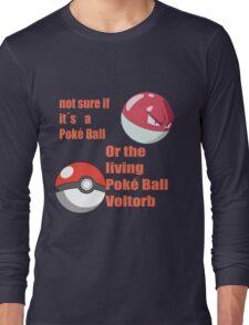 pokemon not sure voltorb or pokeball? Long Sleeve T-Shirt