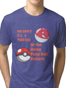 pokemon not sure voltorb or pokeball? Tri-blend T-Shirt