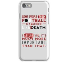 Football is a Matter of Life and Death. iPhone Case/Skin