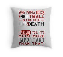 Football is a Matter of Life and Death. Throw Pillow