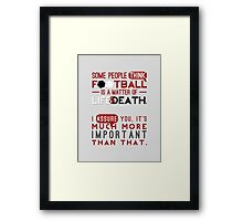 Football is a Matter of Life and Death. Framed Print