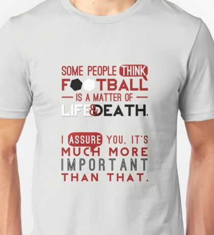 Football is a Matter of Life and Death. Unisex T-Shirt