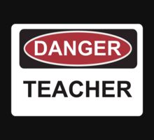 Danger Teacher - Warning Sign by graphix