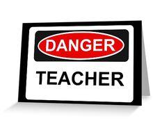 Danger Teacher - Warning Sign Greeting Card