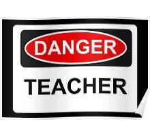Danger Teacher - Warning Sign Poster