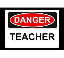 Danger Teacher - Warning Sign Photographic Print
