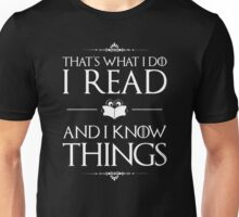 I Read And I Know Things- Funny Book Reading Lover Tee Unisex T-Shirt