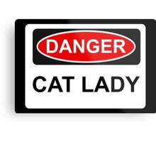 Danger Cat Lady - Warning Sign Metal Print