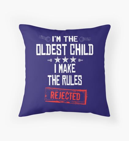 Oldest Child Art Design - I'm the Oldest Child I Make The Rules REJECTED Throw Pillow