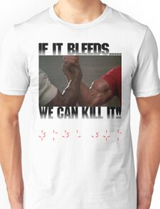 If it bleeds, we can kill it! Unisex T-Shirt