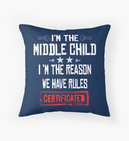 Middle Child Shirt I'm The Middle Child I'm The Reason We Have Rules T-Shirt Throw Pillow