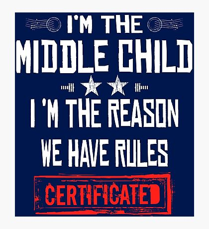 Middle Child Shirt I'm The Middle Child I'm The Reason We Have Rules T-Shirt Photographic Print