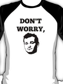 Don't Worry, Bill Murray! T-Shirt