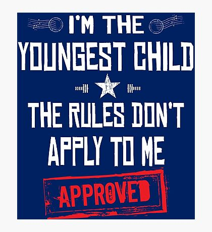 I'm The Youngest Child The Rules Don't Apply to Me APPROVED Photographic Print