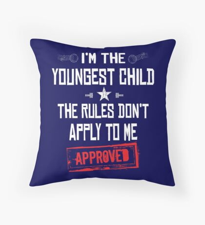I'm The Youngest Child The Rules Don't Apply to Me APPROVED Throw Pillow