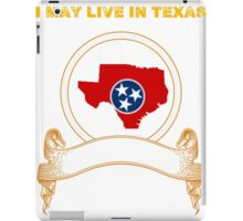 Live in Texas But Made in Tennessee iPad Case/Skin