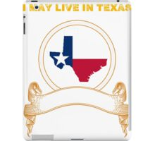 Live in Texas But Made in Texas iPad Case/Skin