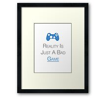 Gamers : Reality Is Just A Bad Game Framed Print