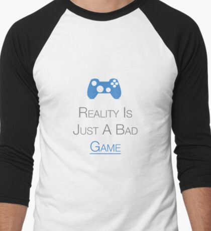 Gamers : Reality Is Just A Bad Game Men's Baseball ¾ T-Shirt
