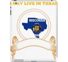 Live in Texas But Made in Wisconsin iPad Case/Skin