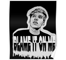 Blame it on me.  Poster
