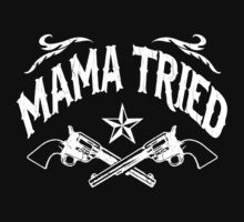 Mama Tried (Vintage Distressed Design) by robotface