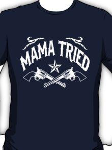 Mama Tried (Vintage Distressed Design) T-Shirt