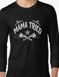 Mama Tried (Vintage Distressed Design) Long Sleeve T-Shirt