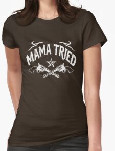 Mama Tried (Vintage Distressed Design) Womens Fitted T-Shirt