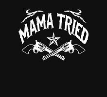Mama Tried (Vintage Distressed Design) Unisex T-Shirt