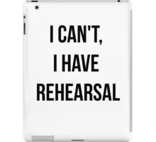 I Can't, I Have Rehearsal iPad Case/Skin