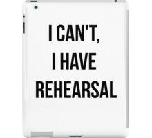 I Can't, I Have Rehearsal iPad Case/Skin