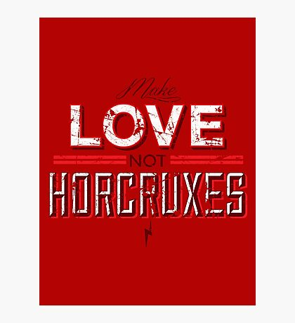 Make Love Not Horcruxes Photographic Print