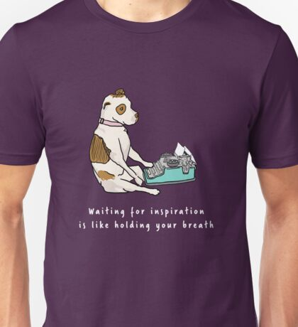 """Part Wild Pup at Work - """"Waiting for inspiration is like holding your breath."""" (dark colors) Unisex T-Shirt"""