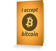 I Accept Bitcoin's! Greeting Card