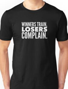 Winners Train Losers Complain Unisex T-Shirt